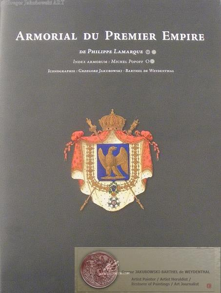 ARMORIAL du PREMIER EMPIRE par Philippe LAMARQUE, 2008, iconographie heraldique, photos & reconstruction of coats of arms of the Empire : Gregor Jakubowski